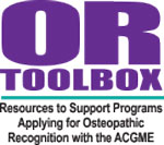 OR Toolbox - Resources to support programs, applying for osteopathic recognition with the ACGME.